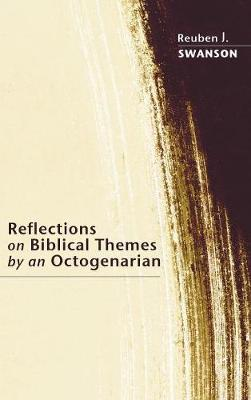 Reflections on Biblical Themes by an Octogenarian by Reuben J. Swanson