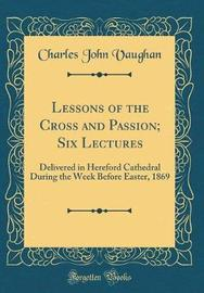 Lessons of the Cross and Passion; Six Lectures by Charles John Vaughan image