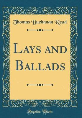 Lays and Ballads (Classic Reprint) by Thomas Buchanan Read
