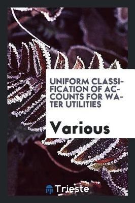 Uniform Classification of Accounts for Water Utilities by Various ~