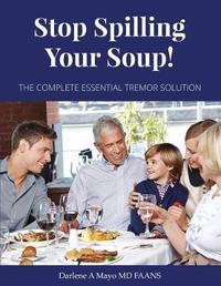 Stop Spilling Your Soup! by Darlene a Mayo MD Faans