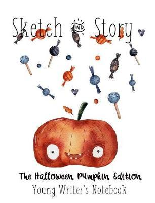 Sketch & Story Young Writer's Notebook The Halloween Pumpkin Edition by Gail Munoz