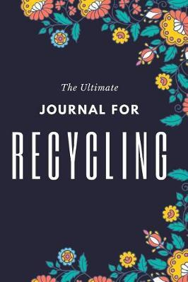 The Ultimate Journal For Recycling by Featherstone Earth Journals