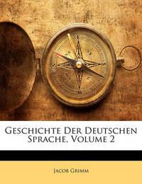 Geschichte Der Deutschen Sprache, Volume 2 by Jacob Grimm