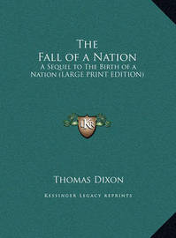 The Fall of a Nation: A Sequel to the Birth of a Nation (Large Print Edition) by Thomas Dixon