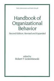 Handbook of Organizational Behavior, Second Edition, Revised and Expanded by Robert T Golembiewski