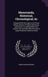 Memoranda, Historical, Chronological, &C by Henry Martyn Dexter