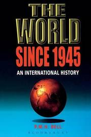 The World Since 1945 by P.M.H. Bell