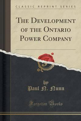 The Development of the Ontario Power Company (Classic Reprint) by Paul N Nunn