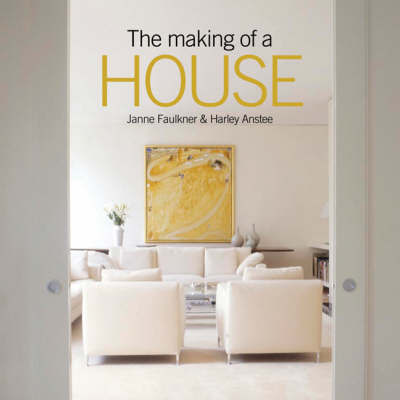 The Making of a House by Janne Faulkner