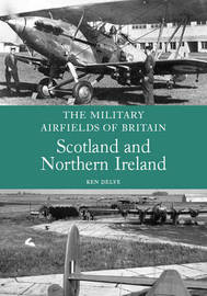 The Military Airfields of Britain: Scotland and Northern Ireland by Ken Delve image