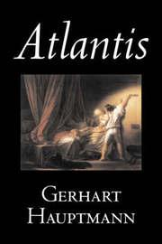 Atlantis by Gerhart Hauptmann, Fiction, Classics, Literary by Gerhart Hauptmann