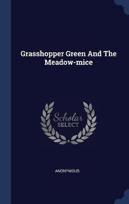 Grasshopper Green and the Meadow-Mice by * Anonymous image