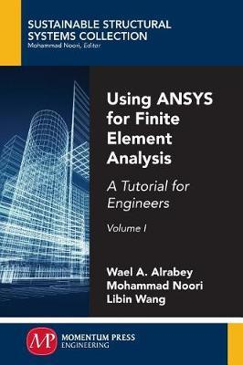 Using ANSYS for Finite Element Analysis, Volume I by Wael A Altabey