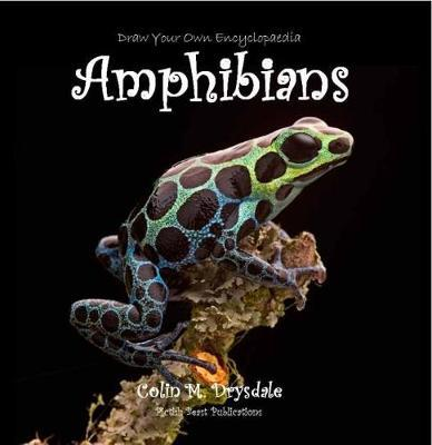 Draw Your Own Encyclopaedia Amphibians by Colin M. Drysdale