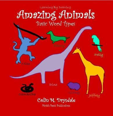 Learning By Drawing Amazing Animals by Colin M. Drysdale