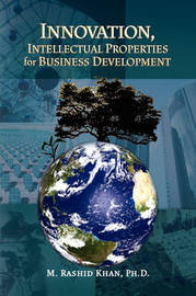Innovation, Intellectual Properties for Business Development by M. RashidPh.D. Khan image