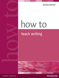 How to Teach Writing by Jeremy Harmer