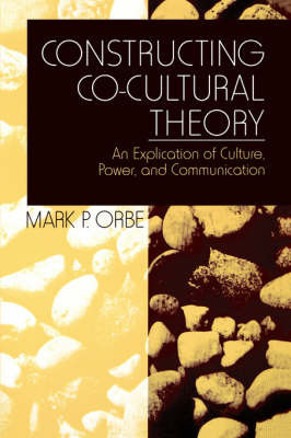 Constructing Co-Cultural Theory by Mark P. Orbe