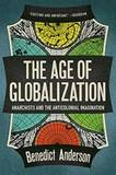 The Age of Globalization: Anarchists and the Anticolonial Imagination by Benedict Anderson