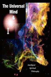 The Universal Mind & I : Intelligent Spiritual Philosophy by Martin E Moore image