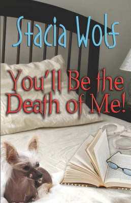 You'll Be The Death Of Me! by Stacia Wolf