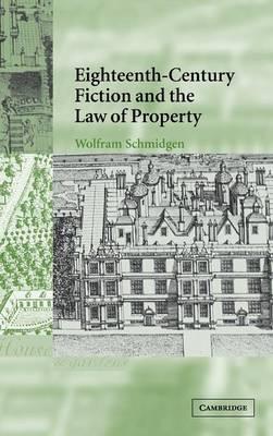 Eighteenth-Century Fiction and the Law of Property by Wolfram Schmidgen
