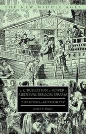 The Circulation of Power in Medieval Biblical Drama by Robert S. Sturges
