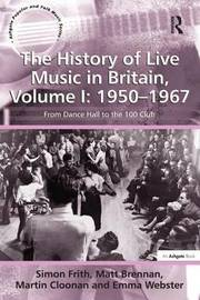 The History of Live Music in Britain, Volume I: 1950-1967 by Simon Frith