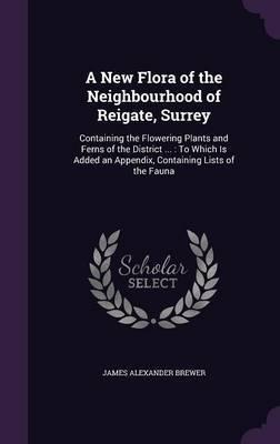 A New Flora of the Neighbourhood of Reigate, Surrey by James Alexander Brewer image