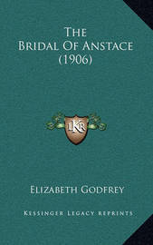 The Bridal of Anstace (1906) by Elizabeth Godfrey