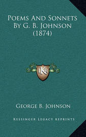Poems and Sonnets by G. B. Johnson (1874) by George B Johnson