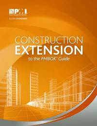 Construction Extension to the PMBOK (R) Guide by Project Management Institute