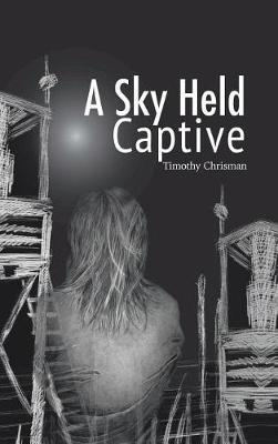 A Sky Held Captive by Timothy Chrisman