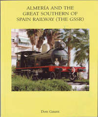 Almeria and the Great Southern of Spain Railway (the GSSR) by Donald Gaunt image