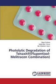 Photolytic Degradation of Tenaxit(r)(Flupentixol-Melitracen Combination) by Sultana Nigar