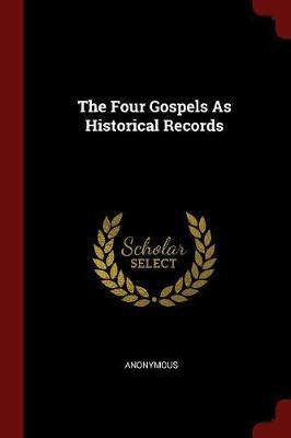 The Four Gospels as Historical Records by * Anonymous