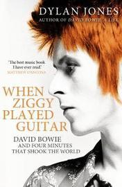 When Ziggy Played Guitar by Dylan Jones