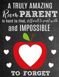 A Truly Amazing Room Parent Is Hard To Find, Difficult To Part With And Impossible To Forget by Sentiments Studios image