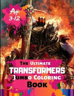 The Ultimate Transformer Jumbo Coloring Book Age 3-12 by Kate Pears