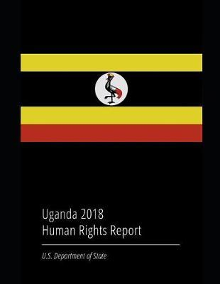 Uganda 2018 Human Rights Report by U.S. Department of State