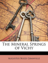 The Mineral Springs of Vichy by Augustus Bozzi Granville