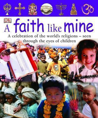 A Faith Like Mine: A Celebration of the World's Religions, Seen Through the Eyes of Children