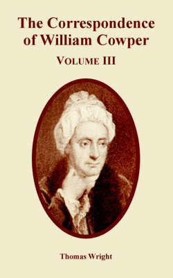 The Correspondence of William Cowper (Volume Three) by Thomas Wright )