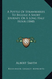 A Pottle of Strawberries to Beguile a Short Journey, or a Long Half Hour (1848) by Albert Smith