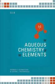 The Aqueous Chemistry of the Elements by George K Schweitzer image