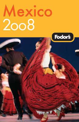 Fodor's Mexico: 2008 by Fodor Travel Publications