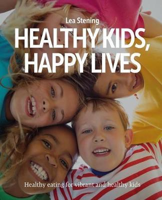 Healthy Kids, Happy Lives by Lea Stening image