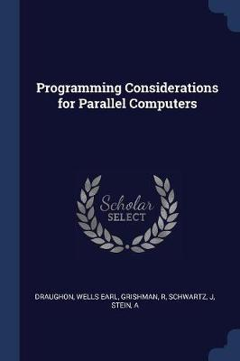 Programming Considerations for Parallel Computers by Wells Earl Draughon