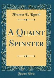 A Quaint Spinster (Classic Reprint) by Frances E. Russell image